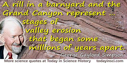 "George Gaylord Simpson quote ""A rill in a barnyard…stages of valley erosion…"" - photo colorization © todayinsci.com"
