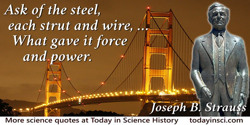 Joseph B. Strauss quote Ask of the steel, each strut and wire, … What gave it force and power.
