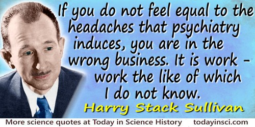 Harry Stack Sullivan quote The headaches that psychiatry induces