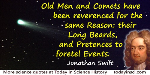 Jonathan Swift quote: Old Men and Comets have been reverenced for the same Reason: their Long Beards, and Pretences to foretel E
