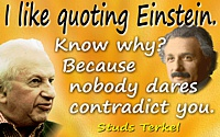 Studs Terkel quote I like quoting Einstein