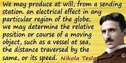 Nikola Tesla quote: We may produce at will, from a sending station. an electrical effect in any particular region of the globe;