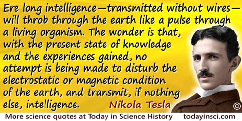 Nikola Tesla quote: Ere long intelligence—transmitted without wires—will throb through the earth like a pulse through a living o