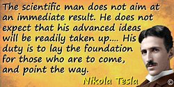 Nikola Tesla quote: The scientific man does not aim at an immediate result. He does not expect that his advanced ideas will be r