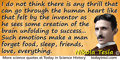 Nikola Tesla quote: I do not think there is any thrill that can go through the human heart like that felt by the inventor as he