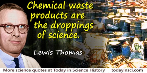 Lewis Thomas quote: Chemical waste products are the droppings of science.