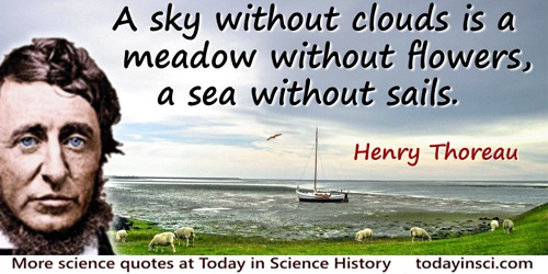 Henry Thoreau quote: A sky without clouds is a meadow without flowers, a sea without sails.