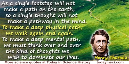 Henry Thoreau quote: As a single footstep will not make a path on the earth, so a single thought will not make a pathway in the