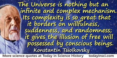 Konstantin Eduardovich Tsiolkovsky quote: The Universe is nothing but an infinite and complex mechanism. Its complexity is so gr