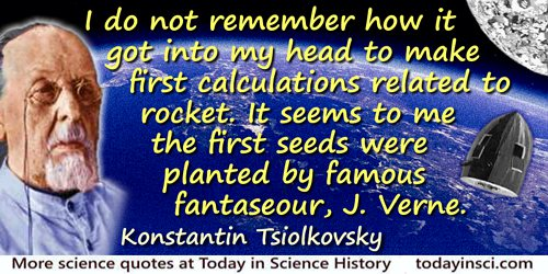 Konstantin Eduardovich Tsiolkovsky quote: I do not remember how it got into my head to make first calculations related to rocket