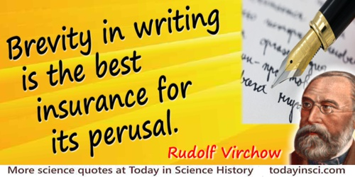 Rudolf Virchow quote: Brevity in writing is the best insurance for its perusal.