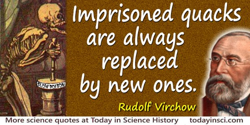 Rudolf Virchow quote: Imprisoned quacks are always replaced by new ones.