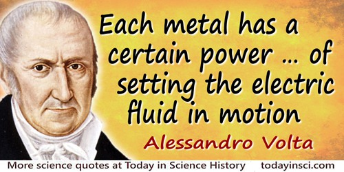 Alessandro Giuseppe Antonio Anastasio Volta quote: ...each metal has a certain power, which is different from metal to metal, of