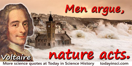 Francois Marie Arouet Voltaire quote: Men argue, nature acts.