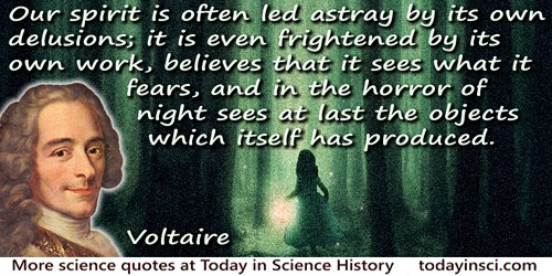 Francois Marie Arouet Voltaire quote: Our spirit is often led astray by its own delusions; it is even frightened by its own work