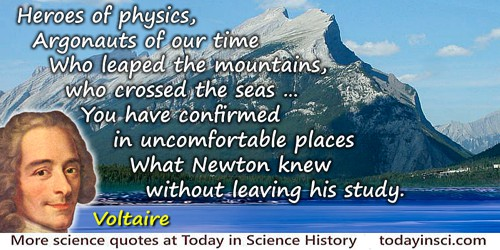 Francois Marie Arouet Voltaire quote: Heroes of physics, Argonauts of our timeWho leaped the mountains, who crossed the seas … Y