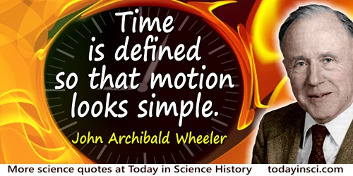 John Wheeler quote: Time is defined so that motion looks simple