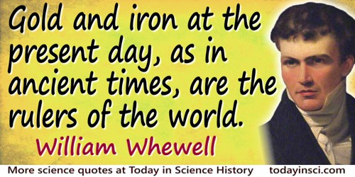 William Whewell quote Gold and iron…are the rulers of the world