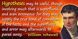 William Whewell quote: Hypotheses may be useful, though involving much that is superfluous, and even erroneous: for they may sup