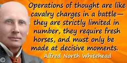Alfred North Whitehead quote: Operations of thought are like cavalry charges in a battle—they are strictly limited in number, th