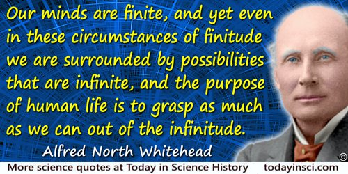 Alfred North Whitehead quote: Our minds are finite, and yet even in these circumstances of finitude we are surrounded by possibi