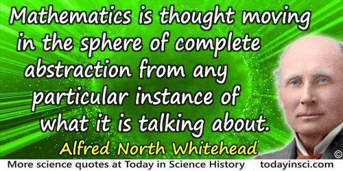 Alfred North Whitehead quote: Mathematics is thought moving in the sphere of complete abstraction from any particular instance o