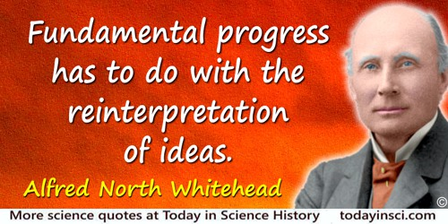 Alfred North Whitehead quote: Fundamental progress has to do with the reinterpretation of ideas.