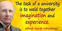 Alfred North Whitehead quote: The task of a university is to weld together imagination and experience.