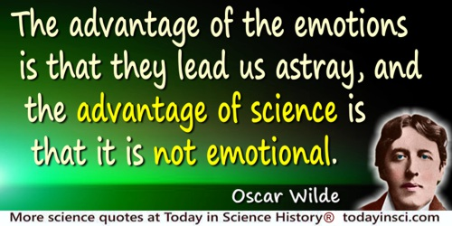 Oscar Wilde quote: The advantage of the emotions is that they lead us astray, and the advantage of science is that it is not emo