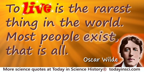 Oscar Wilde quote: To live is the rarest thing in the world. Most people exist, that is all.