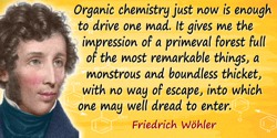 Friedrich Wöhler quote: Organic chemistry just now is enough to drive one mad. It gives me the impression of a primeval forest f