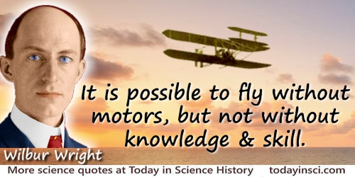 Wilbur Wright quote: It is possible to fly without motors, but not without knowledge & skill.