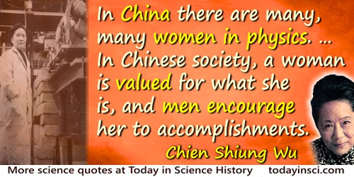 Chien-Shiung Wu quote: … it is shameful that there are so few women in science… In China there are many, many women in physics.