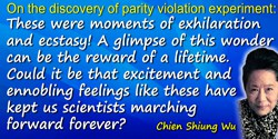 Chien-Shiung Wu quote: These were moments of exhilaration and ecstasy! A glimpse of this wonder can be the reward of a lifetime.