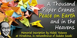Quote by Hideki Yukawa: A Thousand Paper Cranes. Peace on Earth and in the Heavens.